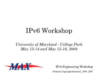 IPv6 Workshop University of Maryland - College Park May 13-14 and May 15-16, 2008