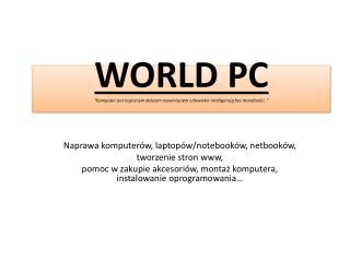 """WORLD PC """"Komputer jest logicznym dalszym rozwinięciem człowieka: inteligencją bez moralności. """""""