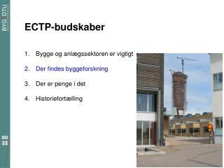 ECTP-budskaber Bygge og anl�gssektoren er vigtigt Der findes byggeforskning Der er penge i det