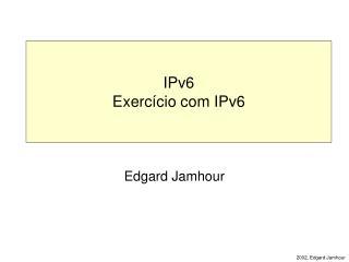 IPv6 Exercício com IPv6
