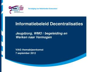 Informatiebeleid Decentralisaties  Jeugdzorg, WMO / begeleiding en  Werken naar Vermogen