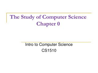 The Study of Computer Science Chapter 0