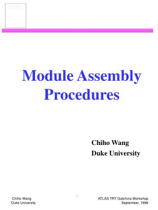 Module Assembly Procedures Chiho Wang 					Duke University