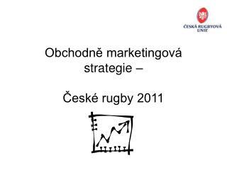 Obchodně marketingová strategie – České rugby 2011