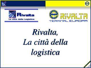 Rivalta , La città della logistica