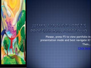 Jasmin  Sanchez-Lopez's Professional Portfolio