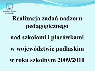 Realizacja zadań nadzoru pedagogicznego nad szkołami i placówkami  w województwie podlaskim