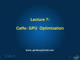 Lecture 7: Caffe : GPU   Optimization