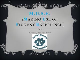 M.U.S.E. ( M aking  u se of  s tudent  e xperience)