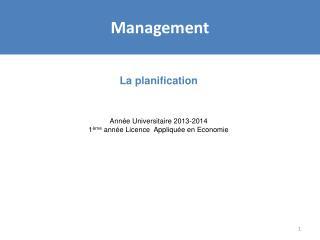 La planification Année Universitaire 2013-2014 1 ème  année Licence  Appliquée en Economie
