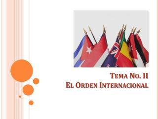 Tema No. II El Orden Internacional