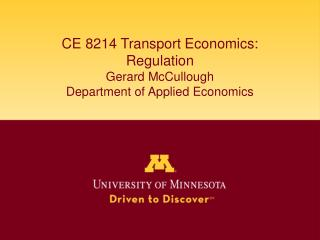 CE 8214 Transport Economics: Regulation Gerard McCullough Department of Applied Economics