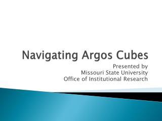 Navigating Argos Cubes