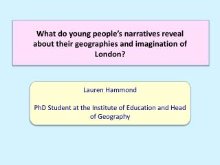 Lauren Hammond PhD Student at the Institute of Education and Head of Geography
