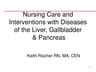 Nursing Care and  Interventions with Diseases of the Liver, Gallbladder  & Pancreas