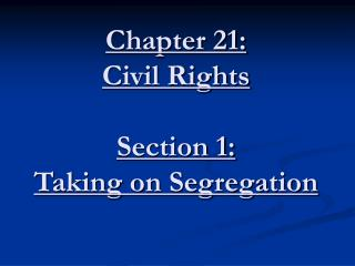 Chapter 21: Civil Rights  Section 1: Taking on Segregation