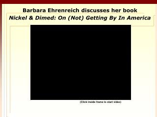 Barbara  Ehrenreich  discusses her book Nickel  & Dimed : On (Not) Getting By In America
