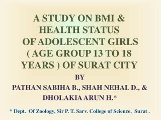 A STUDY ON BMI & HEALTH STATUS  OF ADOLESCENT GIRLS  ( AGE GROUP 13 TO 18 YEARS ) OF SURAT CITY