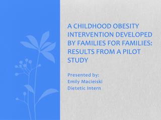 A Childhood obesity intervention developed by families for families: Results from a Pilot study