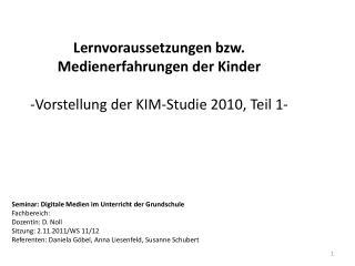 Lernvoraussetzungen bzw. Medienerfahrungen der Kinder -Vorstellung der KIM-Studie 2010, Teil 1-