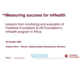 Measuring success for mHealth  Lessons from monitoring and evaluation of  Vodafone Foundation  UN Foundation s mHealth p