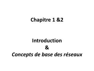 Chapitre 1 &2 Introduction & Concepts de base des  réseaux