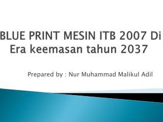 BLUE PRINT MESIN ITB 2007 Di Era  keemasan tahun  2037