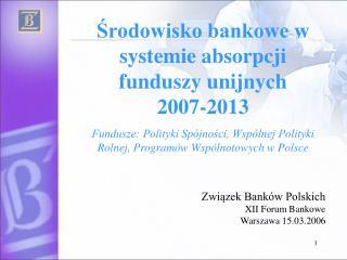 Środowisko bankowe w systemie absorpcji funduszy unijnych  2007-2013