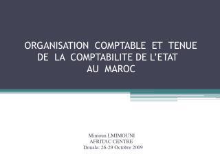 ORGANISATION  COMPTABLE  ET  TENUE  DE  LA  COMPTABILITE DE L ETAT                   AU  MAROC