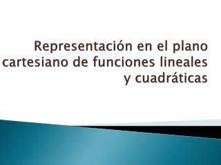 Representación en el plano cartesiano de funciones lineales y cuadráticas