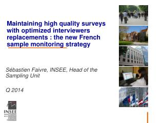 Sébastien Faivre, INSEE, Head of the Sampling Unit Q 2014
