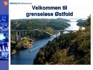 Velkommen til  grenseløse Østfold