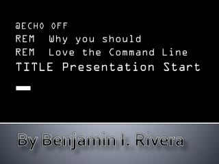 @ECHO OFF  REM  Why you should  REM  Love the Command Line  TITLE Presentation Start