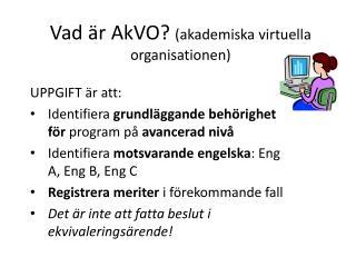Vad är  AkVO ?  (akademiska virtuella organisationen)