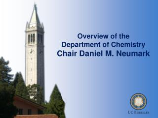 Overview of the  Department of Chemistry Chair Daniel M.  Neumark