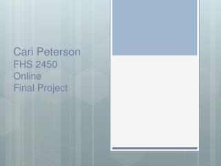 Cari Peterson FHS 2450 Online Final Project