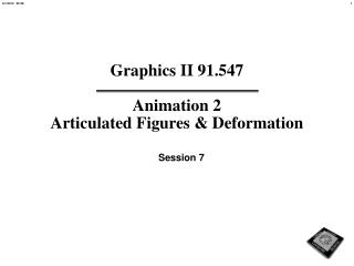 Graphics II 91.547  Animation 2 Articulated Figures  Deformation