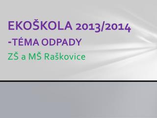 EKOŠKOLA 2013/2014 - TÉMA ODPADY