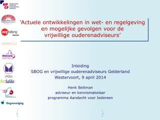 Inleiding  SBOG en vrijwillige ouderenadviseurs Gelderland Westervoort, 9 april 2014 Henk Beltman
