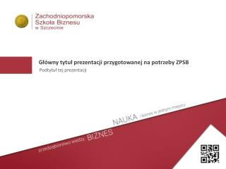 Główny tytuł prezentacji przygotowanej na potrzeby ZPSB