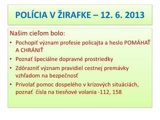 POLÍCIA V ŽIRAFKE – 12 .  6. 2013