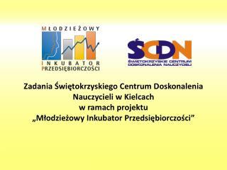 Zadania Świętokrzyskiego Centrum Doskonalenia Nauczycieli w Kielcach  w ramach projektu