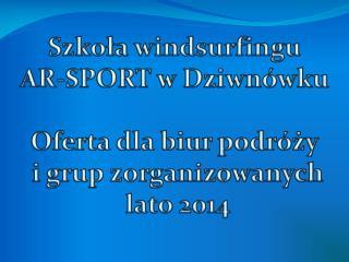 Szkoła windsurfingu AR-SPORT w Dziwnówku Oferta dla biur  podróży  i grup zorganizowanych