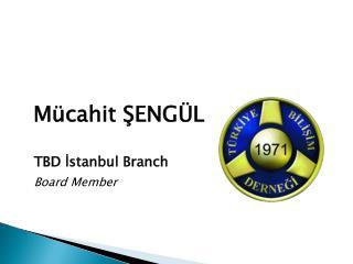 Mücahit ŞENGÜL        TBD İstanbul Branch  Board Member