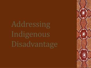 Addressing Indigenous  Disadvantage