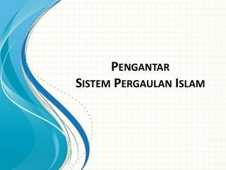 Pengantar Sistem Pergaulan Islam