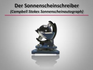 Der Sonnenscheinschreiber (Campbell Stokes Sonnenscheinautograph)