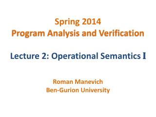 Spring 2014 Program Analysis and Verification Lecture 2: Operational Semantics  I