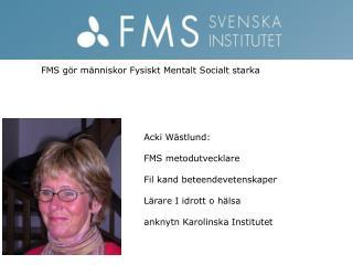 FMS  gör människor F ysiskt M entalt Socialt starka