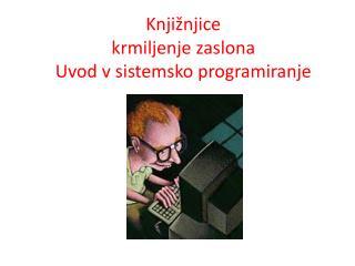 Knjižnjice krmiljenje zaslona Uvod  v  sistemsko programiranje